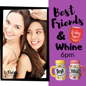 Best Friends and Whine Night @ All uPaint Locations