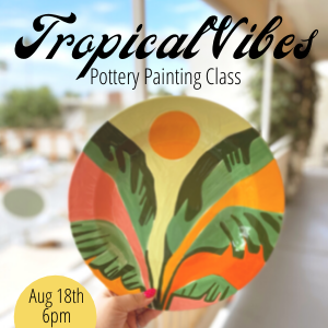 Tropical Vibes Pottery Painting Class @ All uPaint Locations